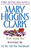 img - for Mary Higgins Clark Omnibus: Let Me Call You Sweetheart; I'll Be Seeing You; Remember Me book / textbook / text book