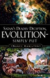 Satan's Deadly Deception, Evolution-Simply Put, Nancy Hamilton, 1594673128