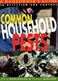 Common Household Pests : Homeowner's Guide to Detection and Control, Hadlington, Phillip and Marsden, Christine, 0868406252