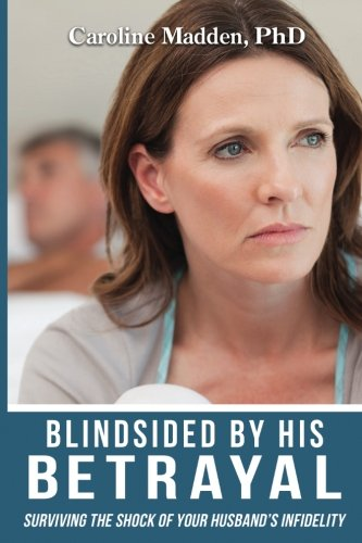 Blindsided His Betrayal Surviving Infidelity