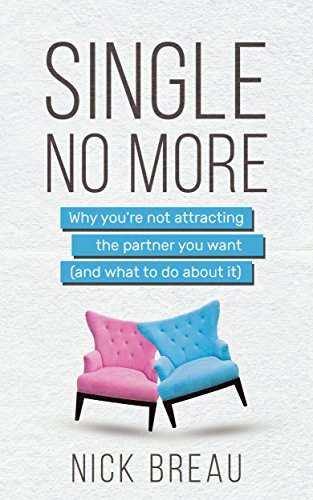 Single No More: Why You're Not Attracting the Partner You Want by Nick Breau ebook deal
