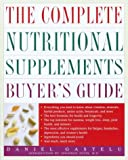 The Complete Nutritional Supplements Buyer's Guide, Daniel Gastelu and Deepak Chopra, 0609804642