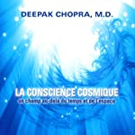 La conscience cosmique: Un champ au-delà du temps et de l'espace | Deepak Chopra