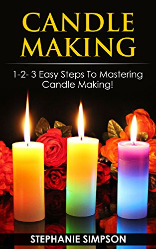 Easy Steps To Mastering Candle Making! (Candle Making, Ceramics, Jewelry, Pottery, Scrapbooking) (Votivo Wax Candle)