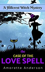 The Case of the Love Spell: A Hillcrest Witch Mystery (Hillcrest Witch Cozy Mystery Book 0)