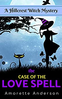 The Case of the Love Spell: A Hillcrest Witch Mystery (Hillcrest Witch Cozy Mystery Book 0) by [Anderson, Amorette]