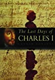 The Last Days of Charles I, Graham Edwards, 0750920793