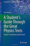 A Student's Guide Through the Great Physics Texts : Volume I: the Heavens and the Earth, Kuehn, Kerry, 149391359X