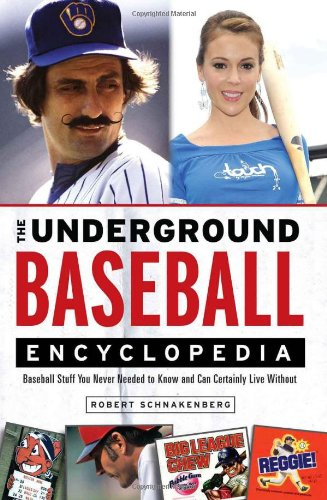 Download The Underground Baseball Encyclopedia: Baseball Stuff You Never Needed to Know and Can Certainly Live Without pdf epub
