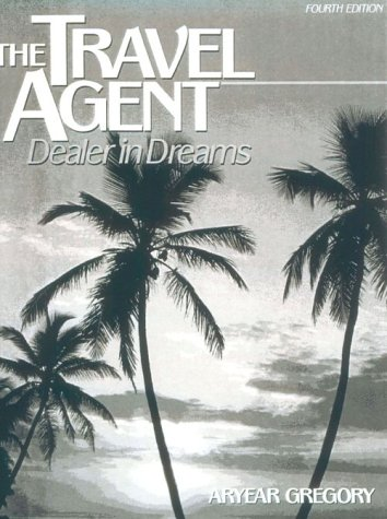 The Travel Agent: Dealer In Dreams (4th Edition)
