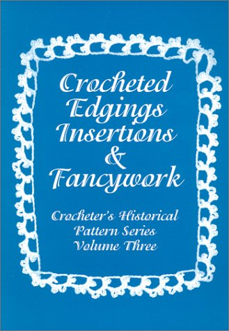 (Crocheted Edgings, Insertions and Fancywork : Crocheter's Historical Pattern Series Volume Three (Crocheter's Historical Pattern Series, Volume)