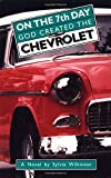On the 7th Day God Created the Chevrolet, Sylvia Wilkinson, 0945575130