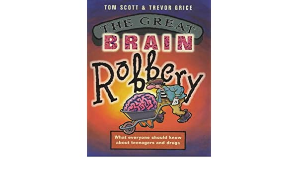The Great Brain Robbery What Everyone Should Know About Teenagers