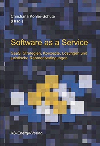 Software as a Service: SaaS: Strategien, Konzepte, Lösungen und juristische Rahmenbedingungen
