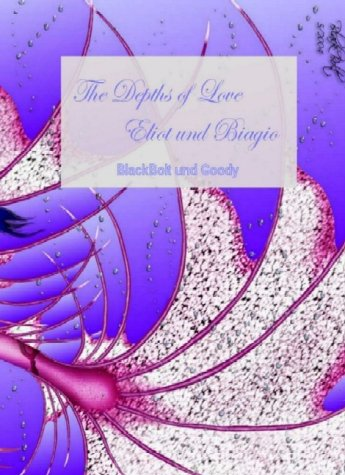 The Depths of Love: Eliot und Biagio