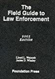 Field Guide to Law Enforcement 2005, Weinreb, Lloyd L. and Whaley, James D., 1587787121