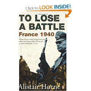 To Lose a Battle: France 1940 Alistair Horne