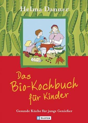 Das Bio-Kochbuch für Kinder: Gesunde Küche für junge Geniesser