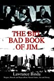 The Big, Bad Book of Jim, Lawrance Binda, 0595658628