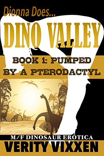 Pumped By A Pterodactyl: M/F Dinosaur Erotica (Dionna Does Dino Valley Book 1) by [Vixxen, Verity]