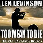 Too Mean to Die: The Rat Bastards, Book 7 | Len Levinson