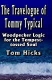 The Travelogue of Tommy Typical: Woodpecker Logic for the Tempest-tossed Soul