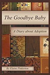 The Goodbye Baby: Adoptee Diaries by Elaine Pinkerton (2012-07-09)