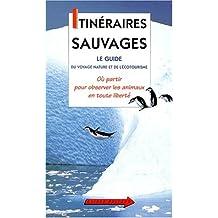 ITINRAIRES SAUVAGES GUIDE VOYAGE NATURE ET DE L'