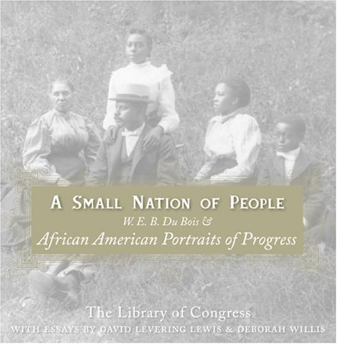 Download A Small Nation of People : W. E. B. Du Bois and African American Portraits of Progress ebook