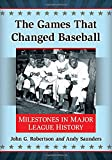 img - for The Games That Changed Baseball: Milestones in Major League History book / textbook / text book