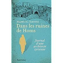Dans les ruines de Homs: Journal d'une architecte syrienne