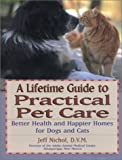 A Lifetime Guide to Practical Pet Care: Better Health and Happier Homes for Dogs and Cats