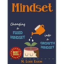 Growth Mindset: Changing a Fixed Mindset Into a Growth Mindset (Mindset, Growth Mindset, Mindfulness, Confidence, Self-Esteem Book 1)