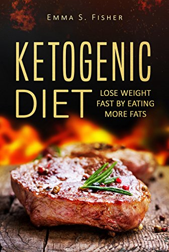 Ketogenic Diet: Lose Weight Fast by Eating More Fats (Low Blood Pressure, Prevent Diabetes, Low Cholesterol, Fat Loss, Weight Loss Diets) cover