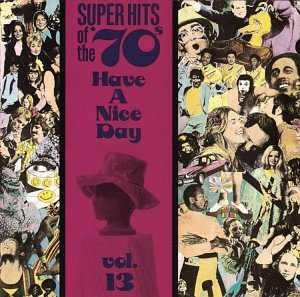 Super Hits of the '70s: Have a Nice Day, Vol. 13 by Rhino