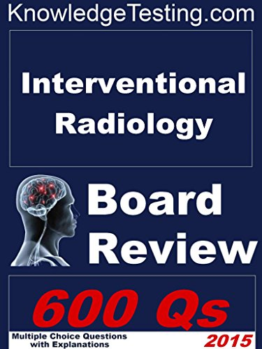 Interventional Radiology Board Review (Board Review in Interventional  Radiology Book 1)