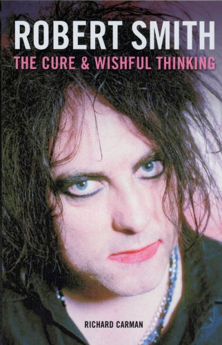 Robert Smith: The Cure And Wishful Thinking