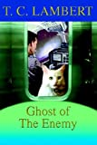Ghost of the Enemy, T. Lambert, 0595675344