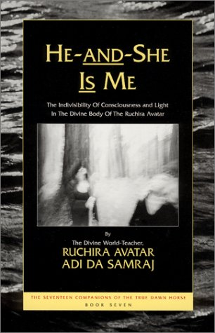 He-And-She Is Me: The Invisibility of Consciousness and Light in the Divine Body of the Ruchira Avatar (The Seventeen Companions of the True Dawn Horse) ebook