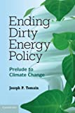ending dirty energy policy - Ending Dirty Energy Policy: Prelude to Climate Change by Joseph P. Tomain (2011-06-20)