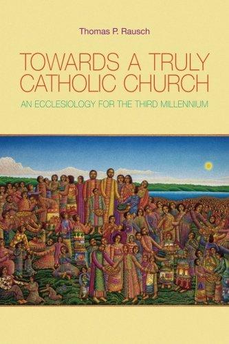 Towards a Truly Catholic Church: An Ecclesiology for the Third Millennium