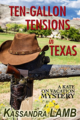 Book: Ten-Gallon Tensions in Texas - A Kate on Vacation Mystery (The Kate on Vacation Mysteries Book 3) by Kassandra Lamb