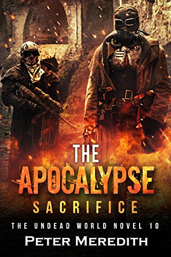 The Apocalypse Sacrifice: The Undead World  (The Undead World Series Book 10) by [Meredith, Peter ]