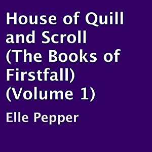 House of Quill and Scroll (The Books of Firstfall) (Volume 1) Audiobook