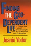 Finding the God-Dependent Life, Joanie Yoder, 0929239628