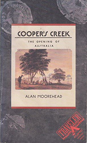 Cooper's Creek: The Opening of Australia (Traveler / Atlantic Monthly Press)