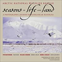 Arctic National Wildlife Refuge: Seasons of Life and Land: a Photographic Journey