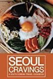 Seoul Cravings: A South Korean Travel Cookbook - Korean Cookbook and Culture Guide in One