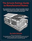img - for The Grissim Ratings Guide to Manufactured Homes: The Essential Buyer's Resource, Listing Every Builder in the U.S., Their Histories, Products, Price ... Need-to-Know Information and Much More book / textbook / text book