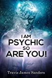 I Am Psychic, So Are You!: A Clairvoyant Handbook